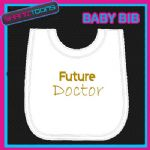 FUNNY FUTURE DOCTOR WHITE BABY BIB EMBROIDERED